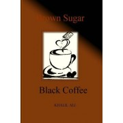 Brown Sugar, Black Coffee