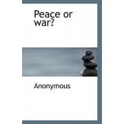 Peace or War? by Anonymous