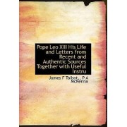 Pope Leo XIII His Life and Letters from Recent and Authentic Sources Together with Useful Instru by James F Talbot