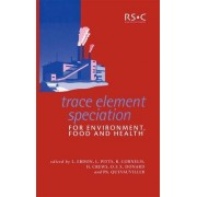 Trace Element Speciation for Environment, Food and Health by L. Ebdon