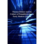 Thomas Dekker and the Culture of Pamphleteering in Early Modern London by Anna Bayman