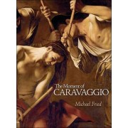 The Moment of Caravaggio by Michael Fried