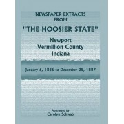 Newspaper Extracts from The Hoosier State Newspapers, Newport, Vermillion County, Indiana, January, 1886 to December 28, 1887 by Carolyn Schwab