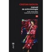 Manual de anticristologie. Studii, dosar biblic, traduceri si comentarii - Badilita