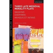 Three Late Medieval Morality Plays: Everyman, Mankind and Mundus Et Infans by G.A. Lester