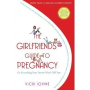 The Girlfriends' Guide to Pregnancy: Or Everything Your Doctor Won't Tell You by Vicki Iovine