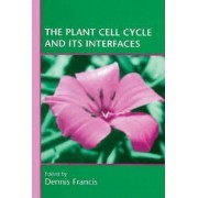 The Plant Cell Cycle and Its Interfaces by Dennis Francis