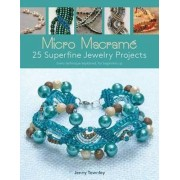 Micro Macrame: 25 Superfine Jewelry Projects by Jenny Townley