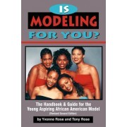 Is Modeling for You? the Handbook and Guide for the Young Aspiring African American Model (Revised Second Edition) by Yvonne Rose