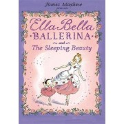Ella Bella Ballerina and the Sleeping Beauty by James Mayhew