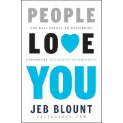 People Love You: The Real Secret to Delivering Legendary Customer Experiences by Jeb Blount