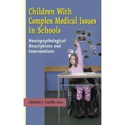 Children with Complex Medical Issues in Schools - Neuropsychological Descriptions and Interventions by Christine L. Castillo