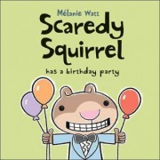 Scaredy Squirrel Has a Birthday Party by Melanie Watt