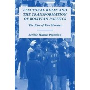 Electoral Rules and the Transformation of Bolivian Politics by Betilde Munoz-Pogossian
