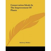 Conservation Ideals in the Improvement of Plants by Herbert J Webber