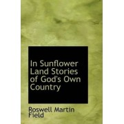 In Sunflower Land Stories of God's Own Country by Roswell Martin Field