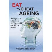 Eat to Cheat Ageing: What You Eat Helps Make 60 the New 50 and 80 the New 70