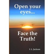 Open Your Eyes...Face the Truth! by I-Jay Jackson