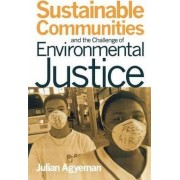 Sustainable Communities and the Challenge of Environmental Justice by Julian Agyeman