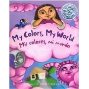 My Colors, My World/Mis Colores, Mi Mundo by Maya Christina Gonzalez