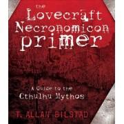 The Lovecraft Necronomicon Primer by T Allan Bilstad