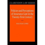 Policies and Perceptions of Insurance Law in the Twenty First Century by Malcolm Clarke