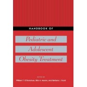 Handbook of Pediatric and Adolescent Obesity Treatment by William T. O'Donohue