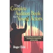 The Complete Audition Book for Young Actors by Roger Ellis