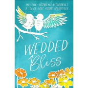 Wedded Bliss: In-The-Moment Memories and Ideas for Your Marriage