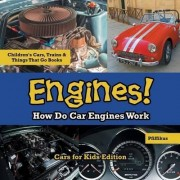 Engines! How Do Car Engines Work - Cars for Kids Edition - Children's Cars, Trains & Things That Go Books by Pfiffikus