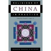 Religions of China in Practice by Donald S. Lopez
