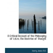 A Critical Account of the Philosophy of Lotze, the Doctrine of Thought by Henry Jones