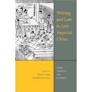 Writing and Law in Late Imperial China by Robert E. Hegel