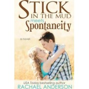 Stick in the Mud Meets Spontaneity (Meet Your Match, Book 3) by Rachael Anderson