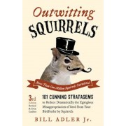 Outwitting Squirrels: 101 Cunning Stratagems to Reduce Dramatically the Egregious Misappropriation of Seed from Your Birdfeeder by Squirrels, Paperback