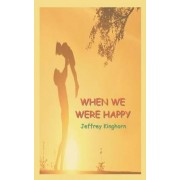 When We Were Happy by Jeffrey Kinghorn