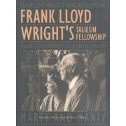 Frank Lloyd Wright's Taliesin Fellowship by Myron A. Marty