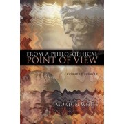 From a Philosophical Point of View by Morton White