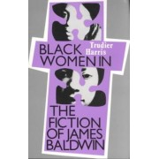 Black Women in the Fiction of James Baldwin by Trudier Harris