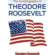 The Autobiography of Theodore Roosevelt by Theodore Roosevelt