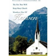 The Sin That Will Keep Many Church Members Out of Heaven by Sr William a Shackleford