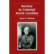 Society in Colonial North Carolina by Alan D. Watson