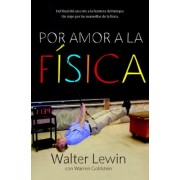 Por amor a la fisica / For The Love of Physics by Walter Lewin
