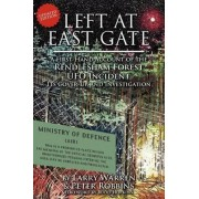 Left at East Gate a First-Hand Account of the Rendlesham Forest UFO Incident, Its Cover-Up, and Investigation by Larry Warren