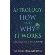 Astrology - How and Why it Works by Marc Edmund Jones