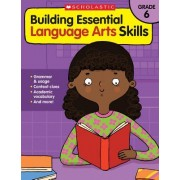 Building Essential Language Arts Skills: Grade 6