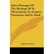 Select Passages of the Writings of St. Chrysostom, St. Gregory Nazianzen and St. Basil by Hugh Stuart Boyd