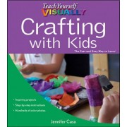 Teach Yourself Visually Crafting with Kids by Jennifer Casa