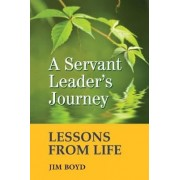 A Servant Leader's Journey by Jim Boyd