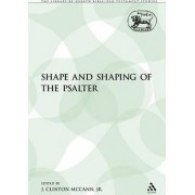 The Shape and Shaping of the Psalter by Clinton J Jr McCann